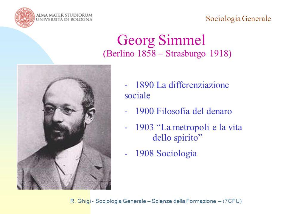 Sociologia Generale R. Ghigi - Sociologia Generale – Scienze della Formazione – (7CFU) Georg Simmel (Berlino 1858 – Strasburgo 1918) - 1890 La differe