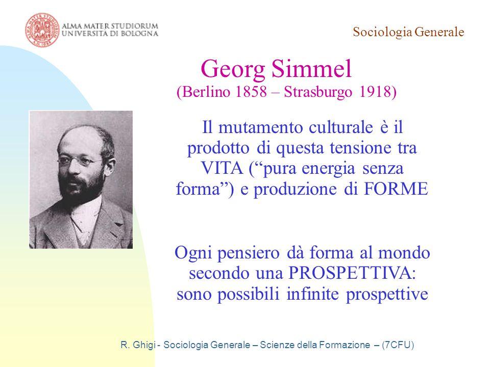 Sociologia Generale R. Ghigi - Sociologia Generale – Scienze della Formazione – (7CFU) Georg Simmel (Berlino 1858 – Strasburgo 1918) Il mutamento cult