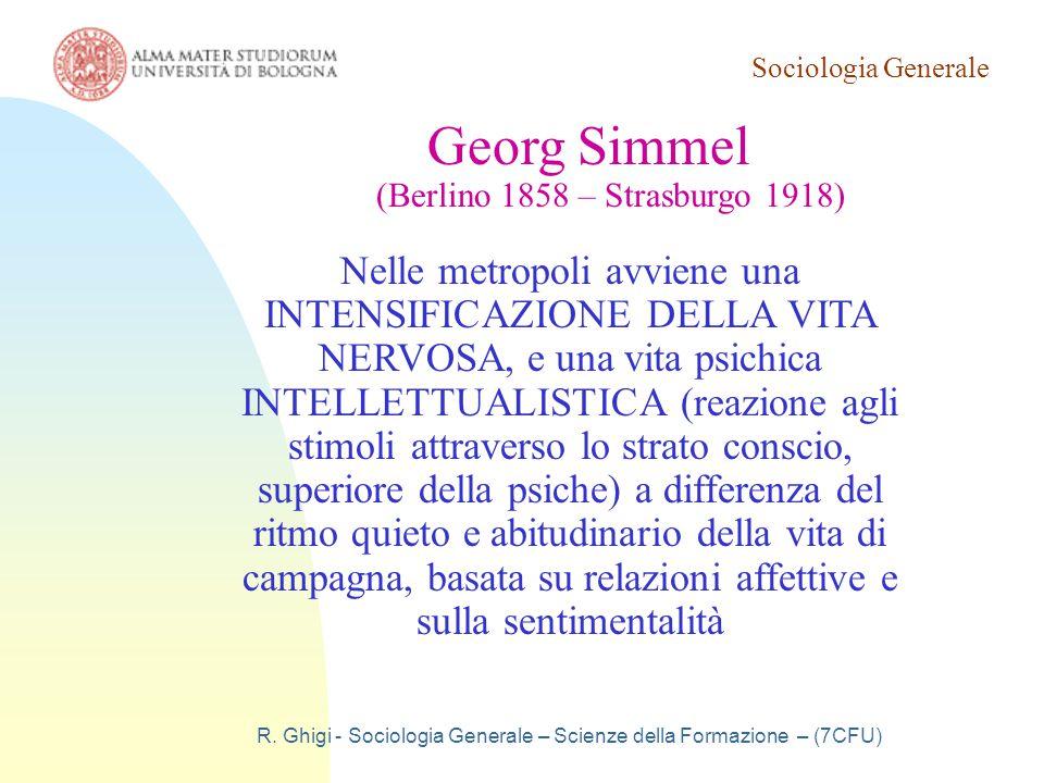 Sociologia Generale R. Ghigi - Sociologia Generale – Scienze della Formazione – (7CFU) Georg Simmel (Berlino 1858 – Strasburgo 1918) Nelle metropoli a