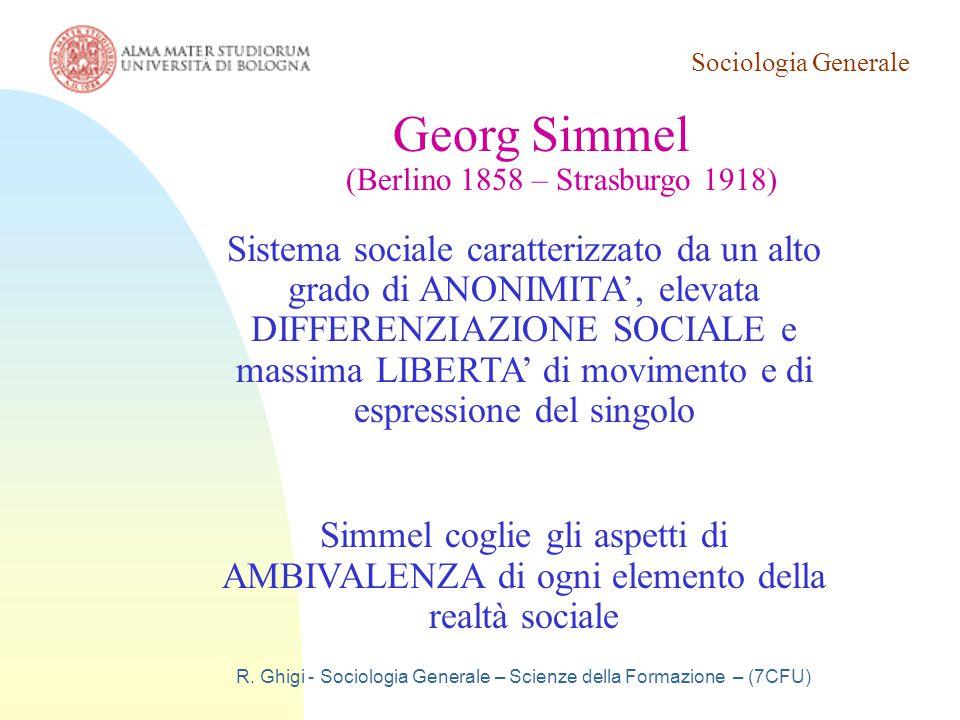Sociologia Generale R. Ghigi - Sociologia Generale – Scienze della Formazione – (7CFU) Georg Simmel (Berlino 1858 – Strasburgo 1918) Sistema sociale c