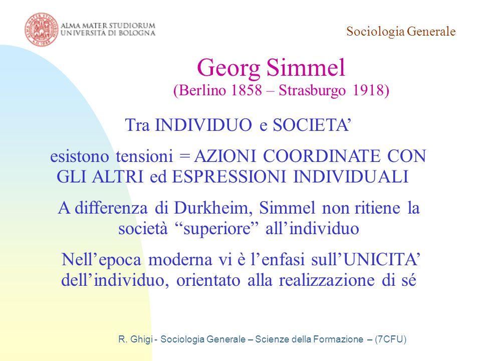 Sociologia Generale R. Ghigi - Sociologia Generale – Scienze della Formazione – (7CFU) Georg Simmel (Berlino 1858 – Strasburgo 1918) Tra INDIVIDUO e S