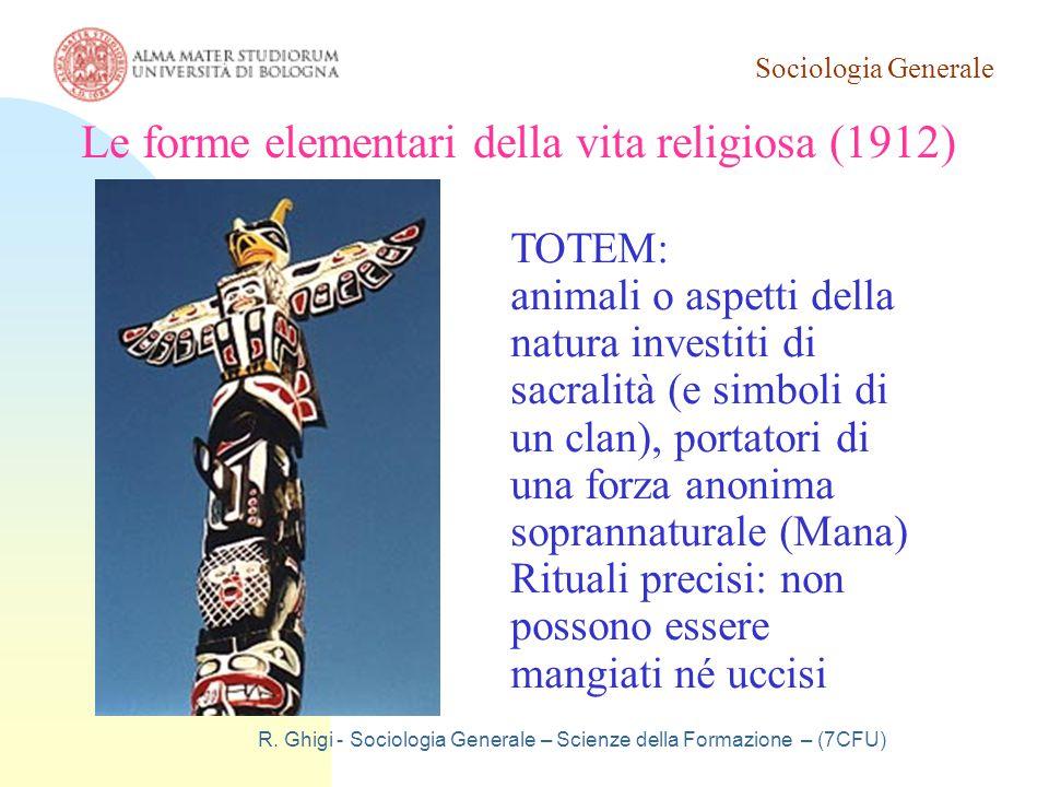 Sociologia Generale R. Ghigi - Sociologia Generale – Scienze della Formazione – (7CFU) Le forme elementari della vita religiosa (1912) TOTEM: animali
