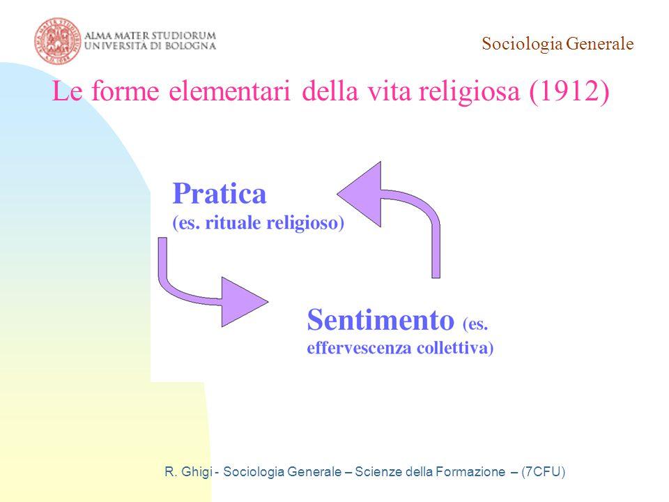 Sociologia Generale R. Ghigi - Sociologia Generale – Scienze della Formazione – (7CFU) Le forme elementari della vita religiosa (1912)
