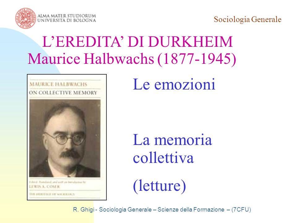 Sociologia Generale R. Ghigi - Sociologia Generale – Scienze della Formazione – (7CFU) L'EREDITA' DI DURKHEIM Maurice Halbwachs (1877-1945) Le emozion