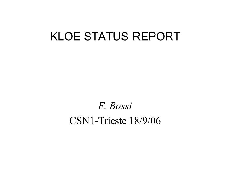 KLOE STATUS REPORT F. Bossi CSN1-Trieste 18/9/06
