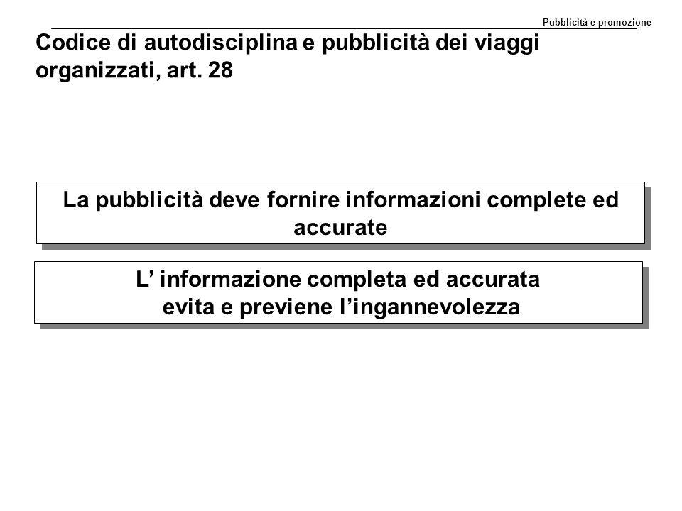 Codice di autodisciplina e pubblicità dei viaggi organizzati, art. 28 La pubblicità deve fornire informazioni complete ed accurate L' informazione com