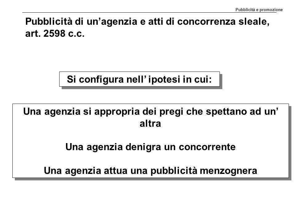 Pubblicità di un'agenzia e atti di concorrenza sleale, art. 2598 c.c. Si configura nell' ipotesi in cui: Una agenzia si appropria dei pregi che spetta
