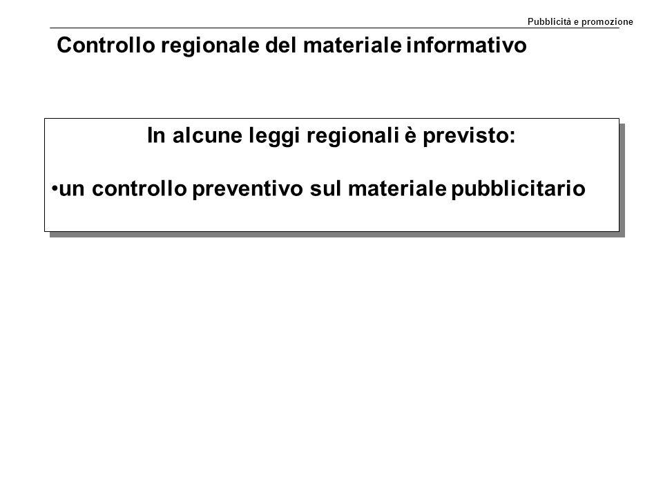 Controllo regionale del materiale informativo In alcune leggi regionali è previsto: un controllo preventivo sul materiale pubblicitario In alcune leggi regionali è previsto: un controllo preventivo sul materiale pubblicitario Pubblicità e promozione
