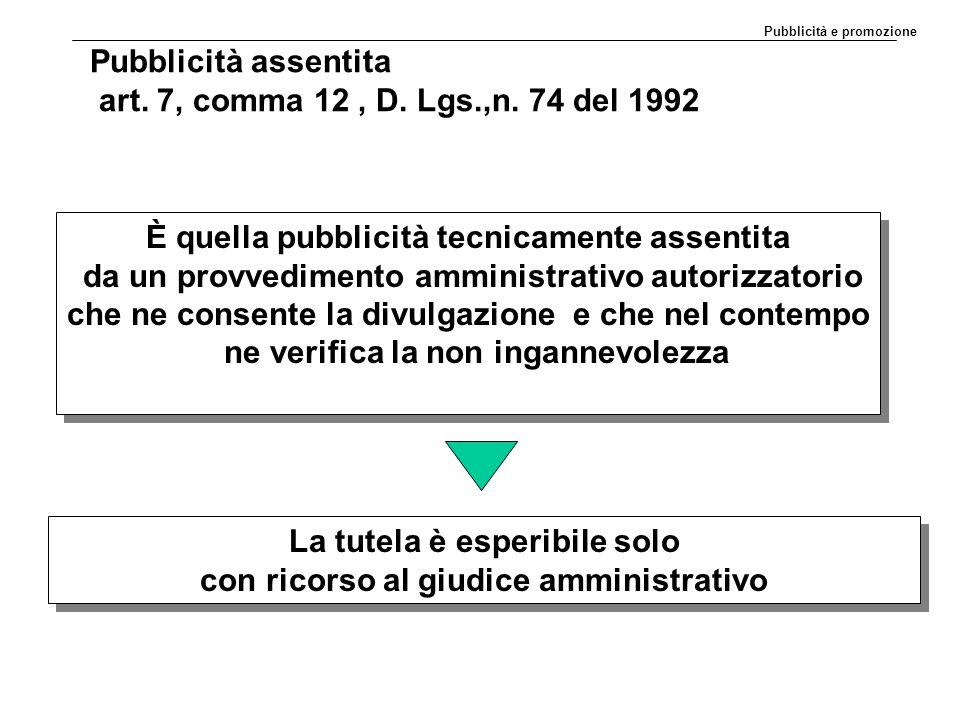Pubblicità assentita art. 7, comma 12, D. Lgs.,n. 74 del 1992 È quella pubblicità tecnicamente assentita da un provvedimento amministrativo autorizzat
