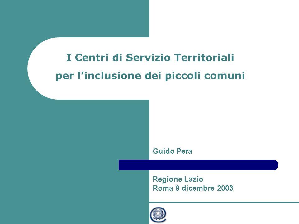 Ministro per l'Innovazione e le Tecnologie I Centri di Servizio Territoriali per l'inclusione dei piccoli comuni Regione Lazio Roma 9 dicembre 2003 Guido Pera