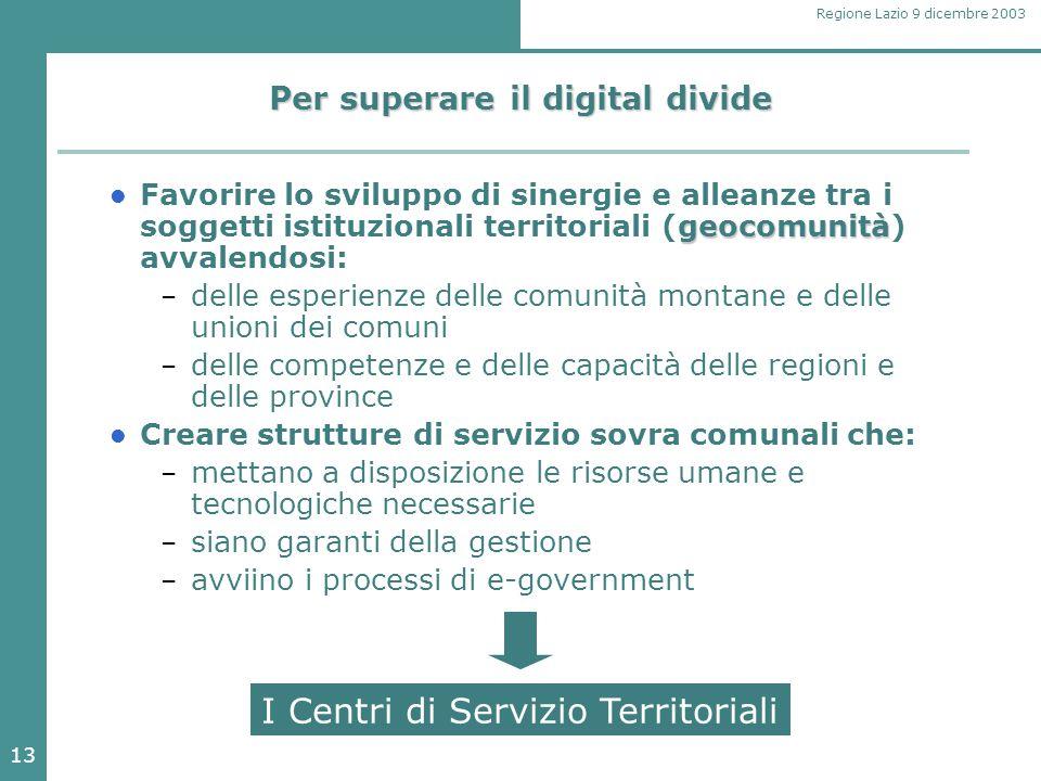 13 Regione Lazio 9 dicembre 2003 Per superare il digital divide geocomunità Favorire lo sviluppo di sinergie e alleanze tra i soggetti istituzionali t
