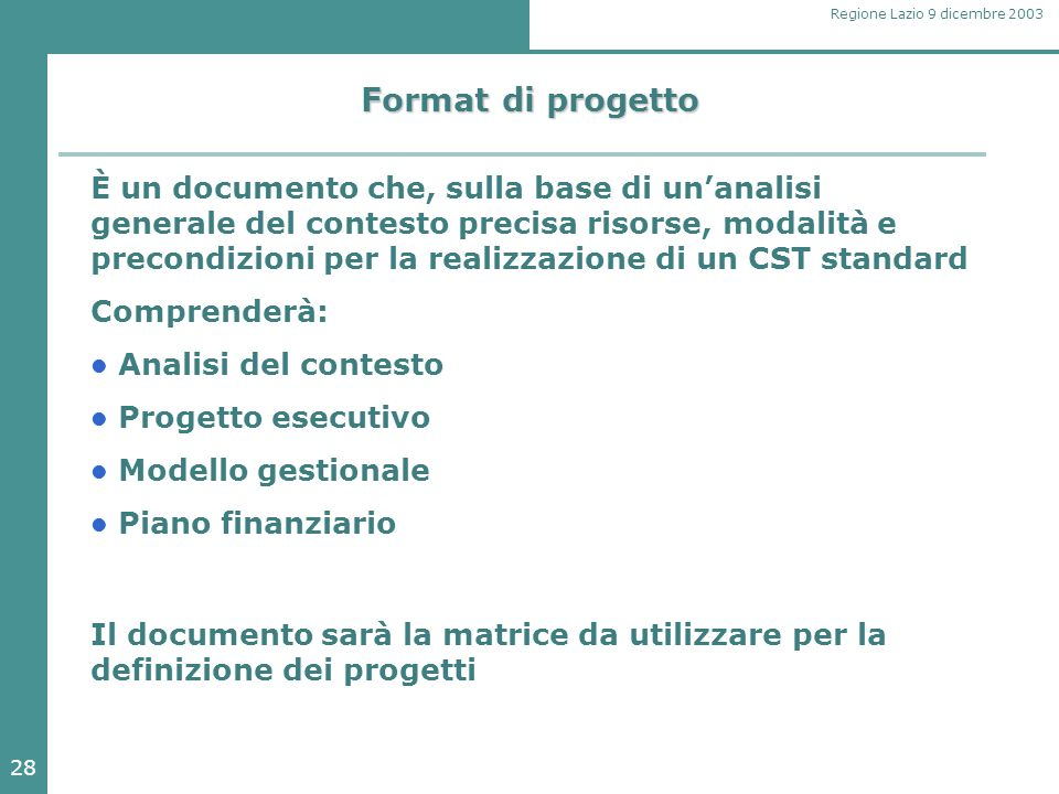 28 Regione Lazio 9 dicembre 2003 Format di progetto È un documento che, sulla base di un'analisi generale del contesto precisa risorse, modalità e pre