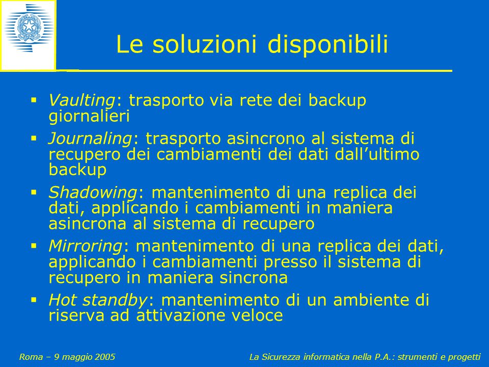 Roma – 9 maggio 2005La Sicurezza informatica nella P.A.: strumenti e progetti Le soluzioni disponibili  Vaulting: trasporto via rete dei backup giorn