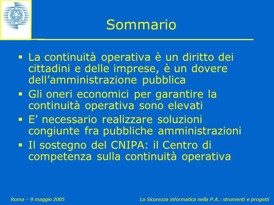 Roma – 9 maggio 2005La Sicurezza informatica nella P.A.: strumenti e progetti Sommario  La continuità operativa è un diritto dei cittadini e delle im