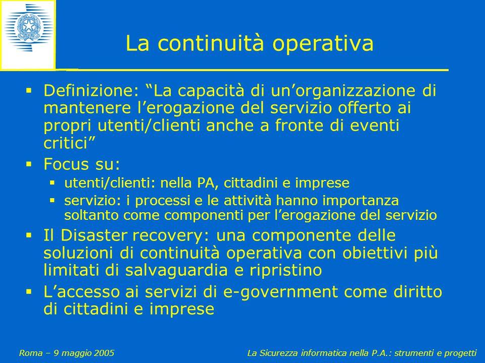 """Roma – 9 maggio 2005La Sicurezza informatica nella P.A.: strumenti e progetti  Definizione: """"La capacità di un'organizzazione di mantenere l'erogazio"""