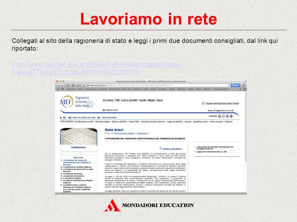 Lavoriamo in rete Collegati al sito della ragioneria di stato e leggi i primi due documenti consigliati, dal link qui riportato: http://www.rgs.mef.gov.it/VERSIONE-I/Pubblicazioni/Note- brevi/ATTUAZIONEDELPRINCIPIOCOSTIT/