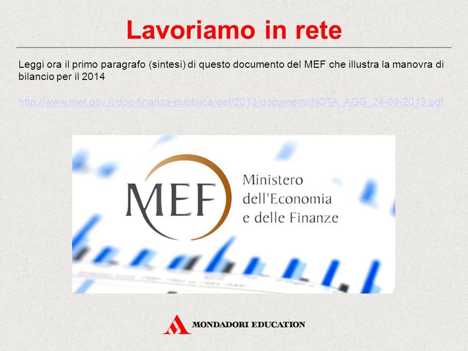 Lavoriamo in rete Leggi ora il primo paragrafo (sintesi) di questo documento del MEF che illustra la manovra di bilancio per il 2014 http://www.mef.gov.it/doc-finanza-pubblica/def/2013/documenti/NOTA_AGG_24-09-2013.pdf