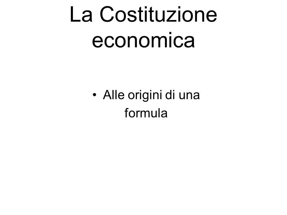 La Costituzione economica Alle origini di una formula