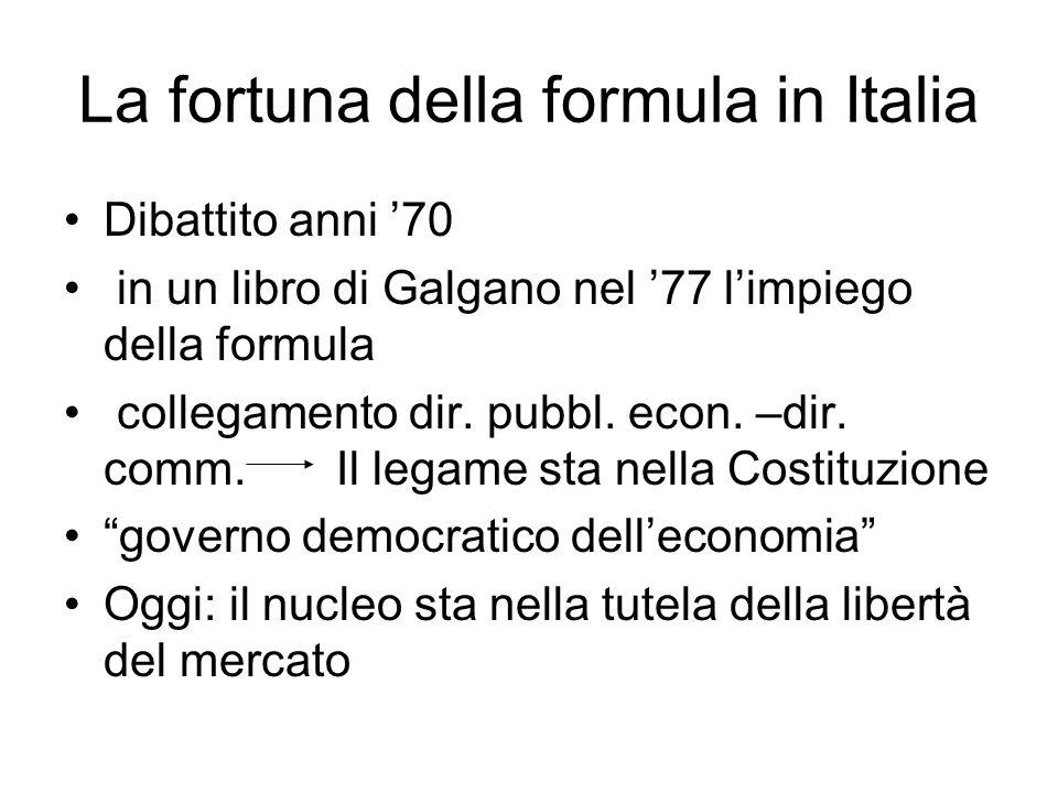 La fortuna della formula in Italia Dibattito anni '70 in un libro di Galgano nel '77 l'impiego della formula collegamento dir. pubbl. econ. –dir. comm
