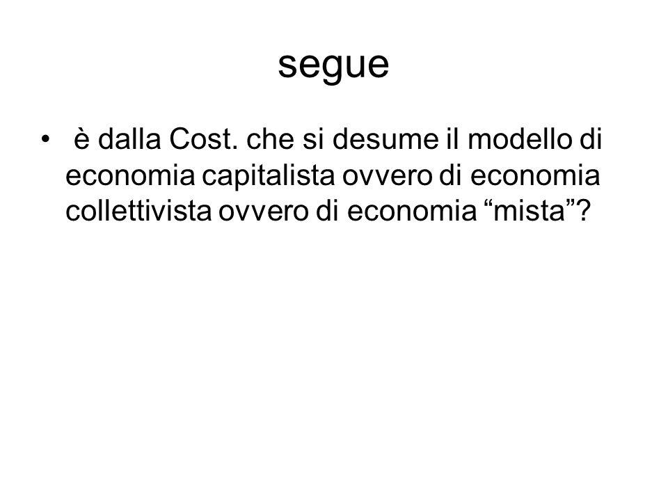 """segue è dalla Cost. che si desume il modello di economia capitalista ovvero di economia collettivista ovvero di economia """"mista""""?"""