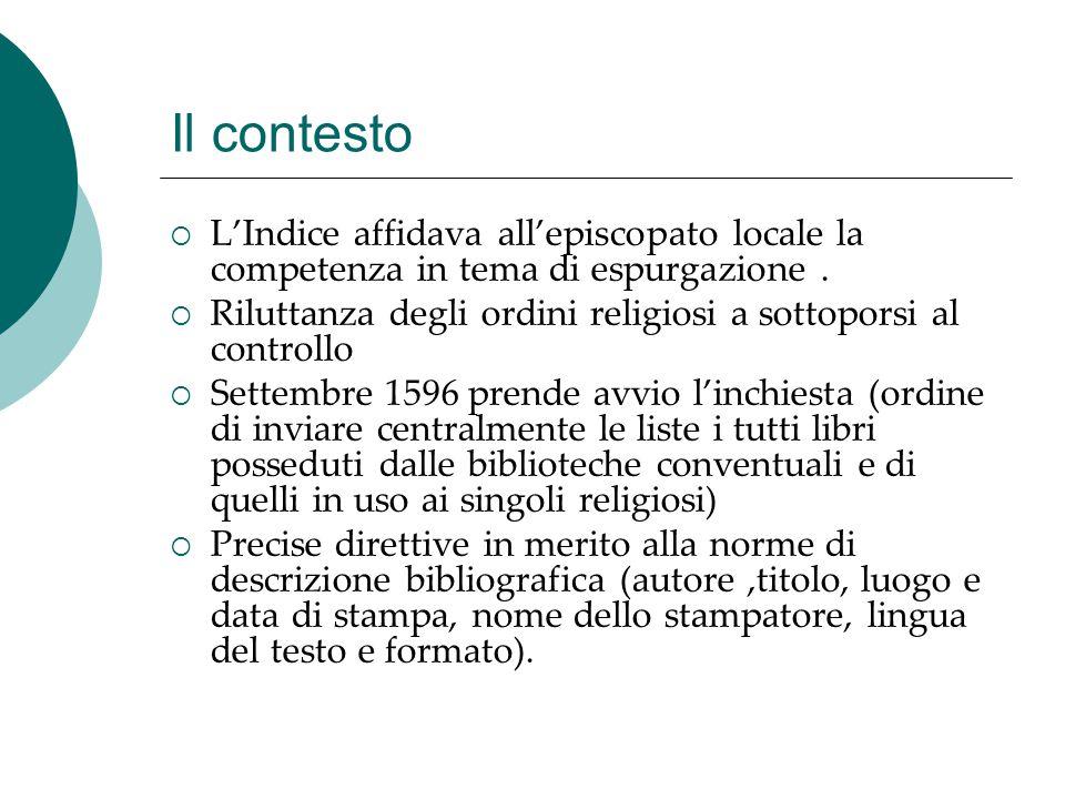Il contesto  L'Indice affidava all'episcopato locale la competenza in tema di espurgazione.  Riluttanza degli ordini religiosi a sottoporsi al contr