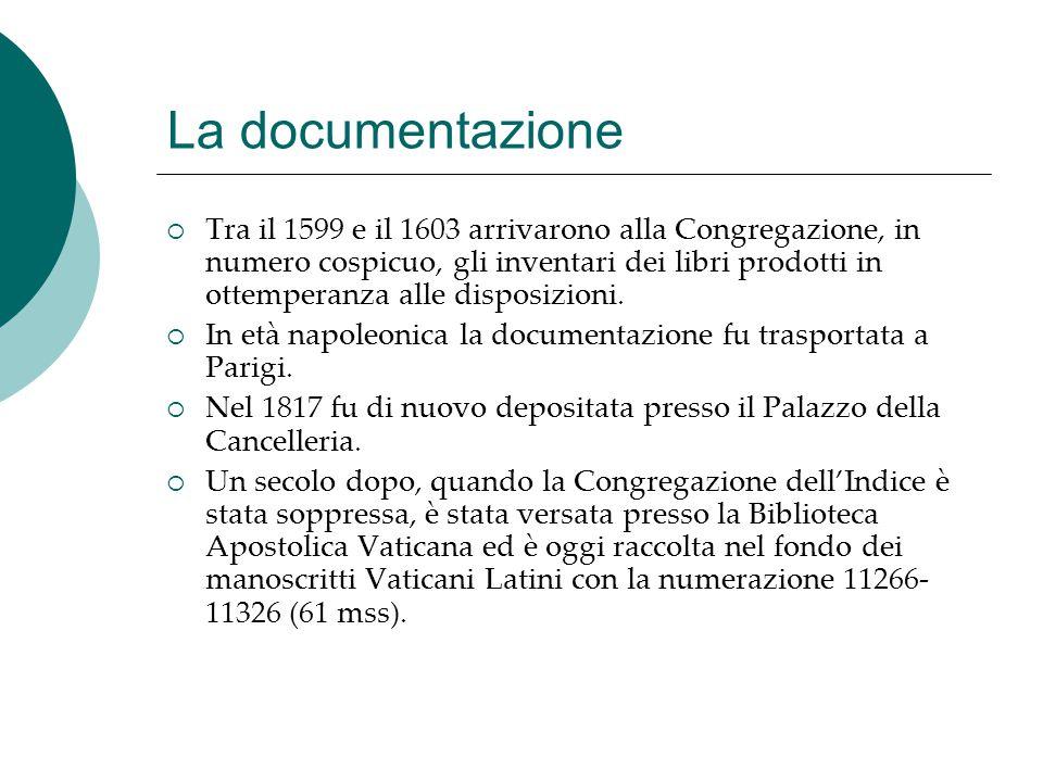 La documentazione  Tra il 1599 e il 1603 arrivarono alla Congregazione, in numero cospicuo, gli inventari dei libri prodotti in ottemperanza alle dis