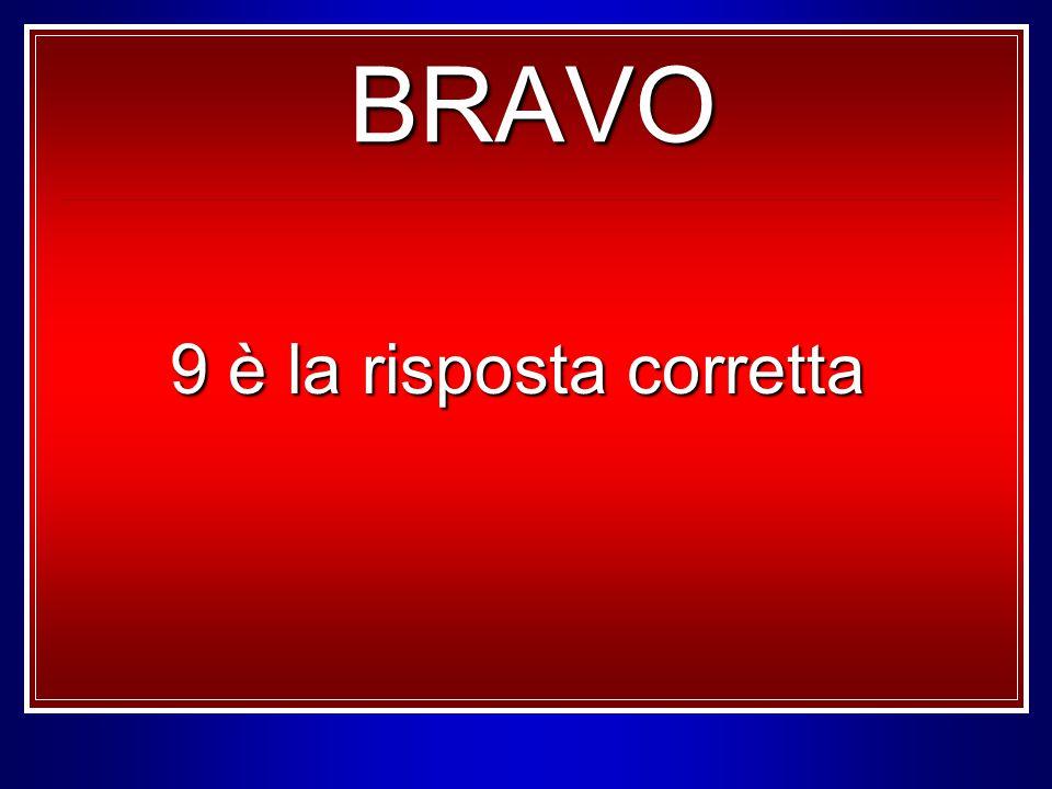 BRAVO 9 è la risposta corretta