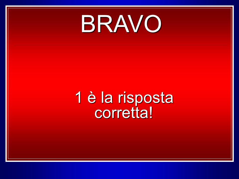 1 è la risposta corretta! BRAVO