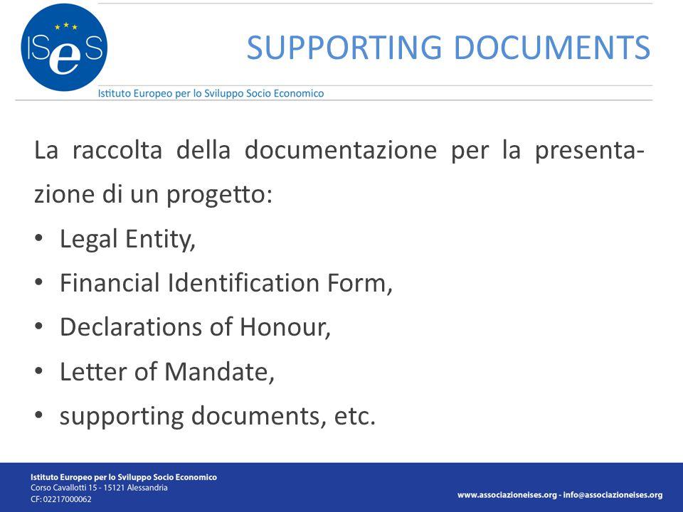 La raccolta della documentazione per la presenta- zione di un progetto: Legal Entity, Financial Identification Form, Declarations of Honour, Letter of Mandate, supporting documents, etc.