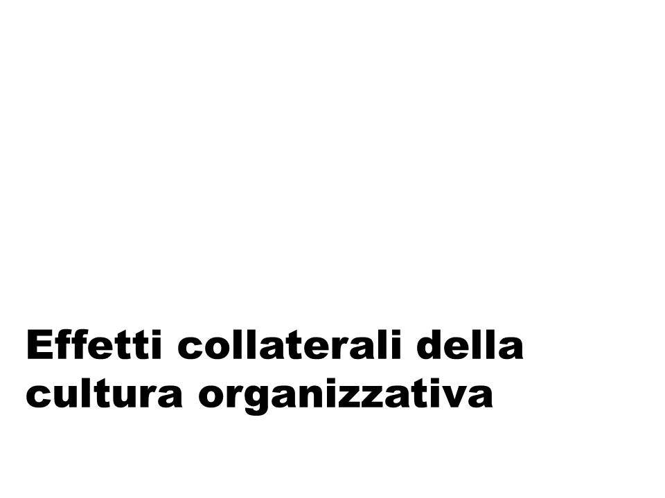 Effetti collaterali della cultura organizzativa