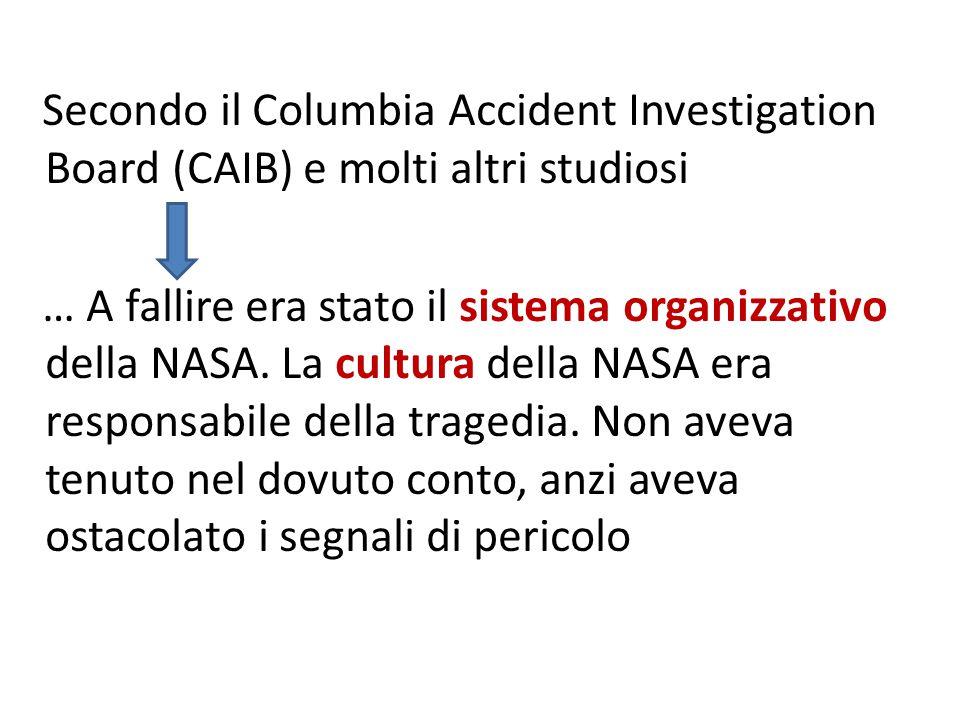 Secondo il Columbia Accident Investigation Board (CAIB) e molti altri studiosi … A fallire era stato il sistema organizzativo della NASA.
