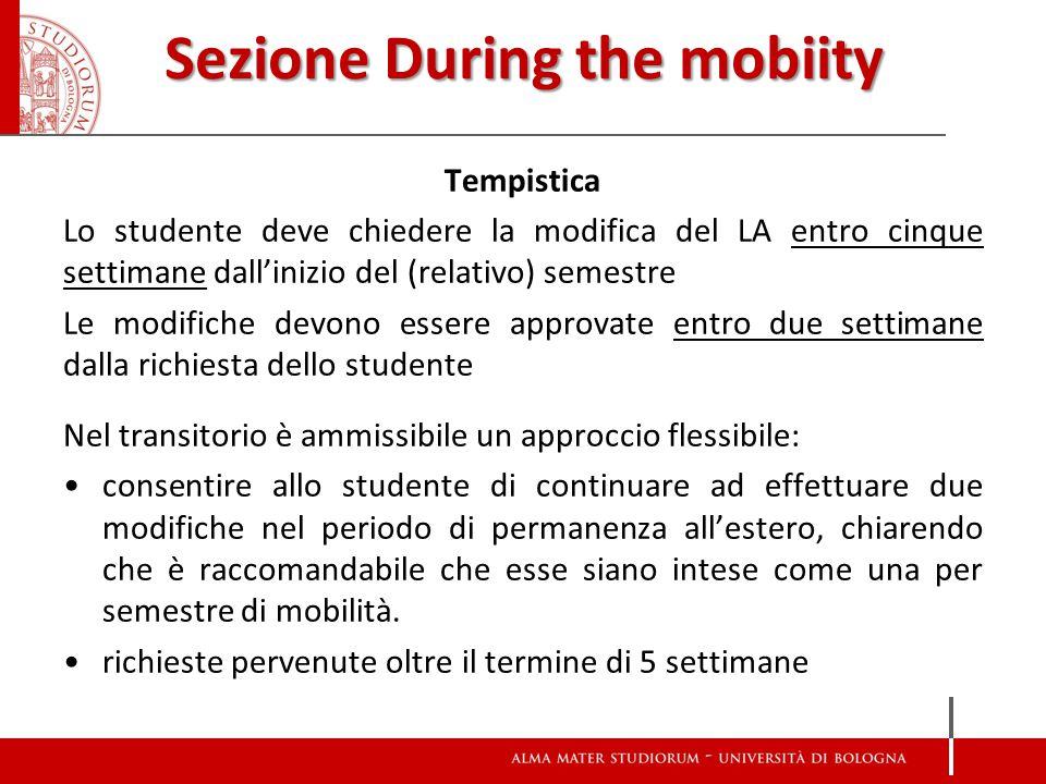 Sezione During the mobiity Tempistica Lo studente deve chiedere la modifica del LA entro cinque settimane dall'inizio del (relativo) semestre Le modif