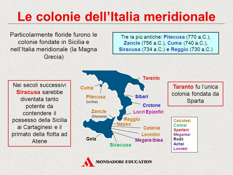 Le colonie dell'Italia meridionale Particolarmente floride furono le colonie fondate in Sicilia e nell'Italia meridionale (la Magna Grecia) Tre la più