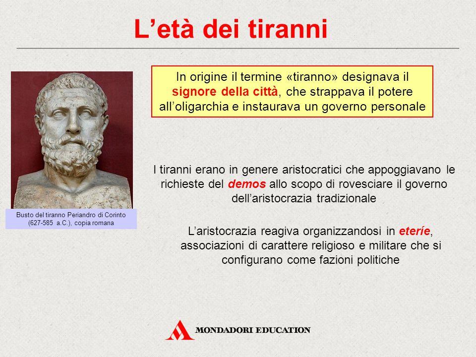 L'età dei tiranni Busto del tiranno Periandro di Corinto (627-585 a.C.), copia romana In origine il termine «tiranno» designava il signore della città