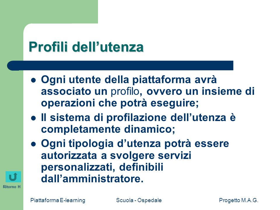 Piattaforma E-learningScuola - OspedaleProgetto M.A.G. Ritorno H Profili dell'utenza Ogni utente della piattaforma avrà associato un profilo, ovvero u
