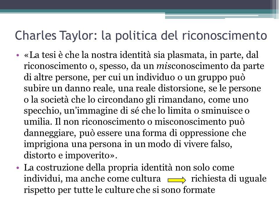 Charles Taylor: la politica del riconoscimento «La tesi è che la nostra identità sia plasmata, in parte, dal riconoscimento o, spesso, da un misconosc