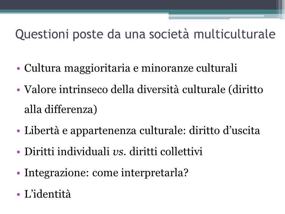 Questioni poste da una società multiculturale Cultura maggioritaria e minoranze culturali Valore intrinseco della diversità culturale (diritto alla di