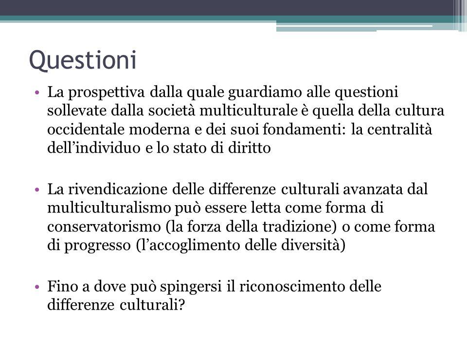 Questioni La prospettiva dalla quale guardiamo alle questioni sollevate dalla società multiculturale è quella della cultura occidentale moderna e dei