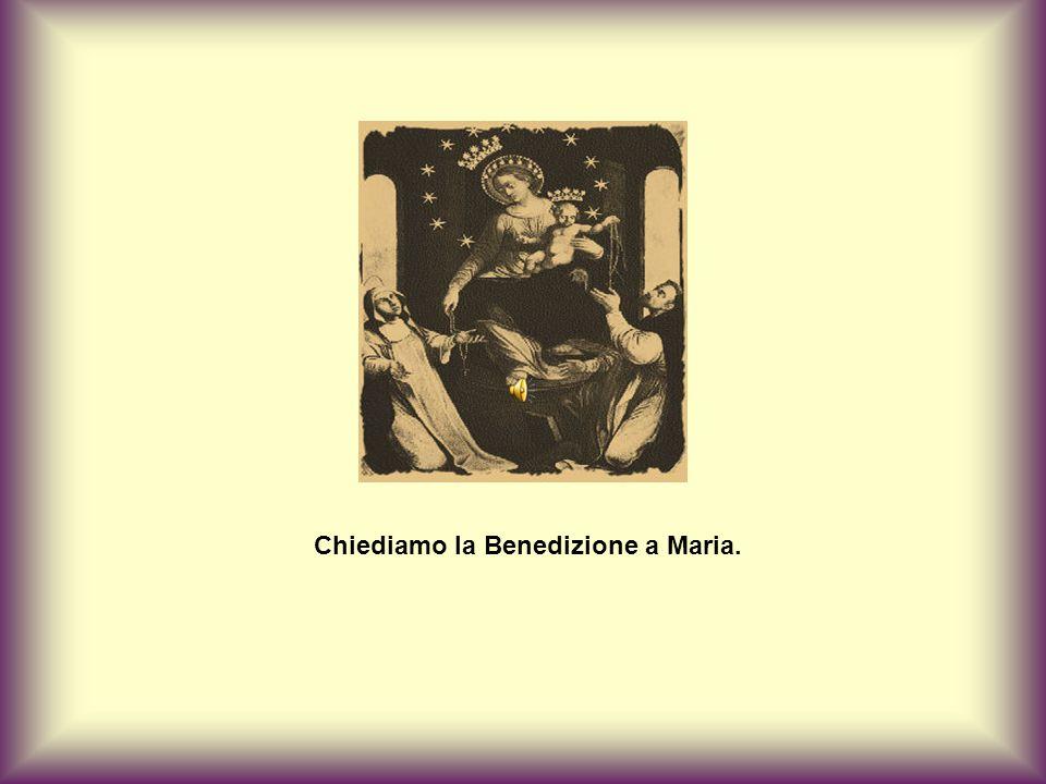 Chiediamo la Benedizione a Maria.