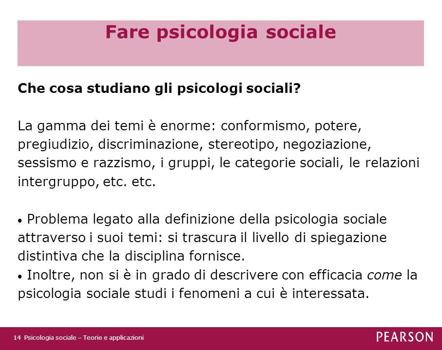 Fare psicologia sociale Che cosa studiano gli psicologi sociali? La gamma dei temi è enorme: conformismo, potere, pregiudizio, discriminazione, stereo