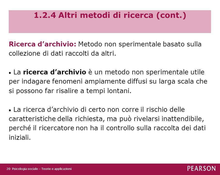 1.2.4 Altri metodi di ricerca (cont.) Ricerca d'archivio: Metodo non sperimentale basato sulla collezione di dati raccolti da altri.  La ricerca d'ar