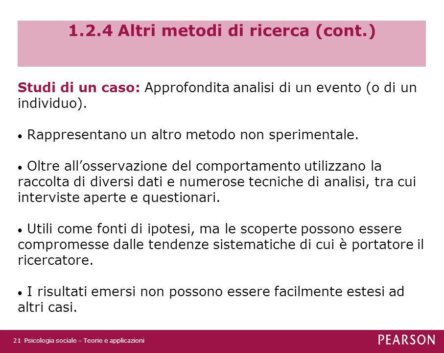 1.2.4 Altri metodi di ricerca (cont.) Studi di un caso: Approfondita analisi di un evento (o di un individuo).  Rappresentano un altro metodo non spe