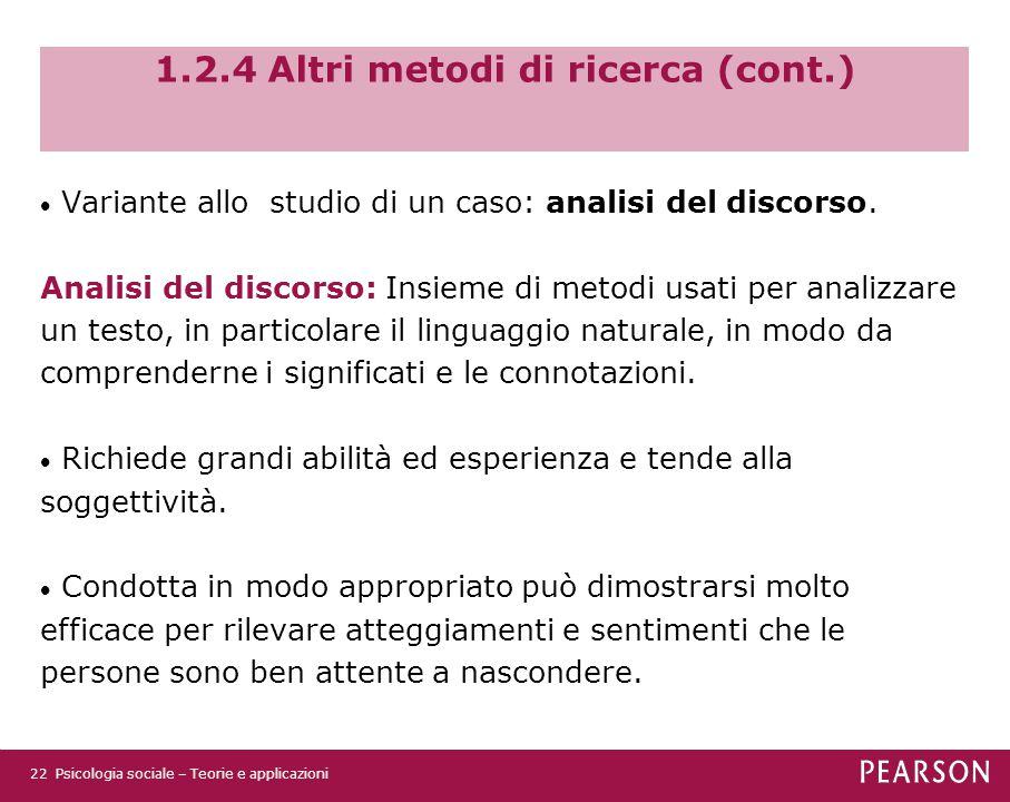 1.2.4 Altri metodi di ricerca (cont.)  Variante allo studio di un caso: analisi del discorso. Analisi del discorso: Insieme di metodi usati per anali