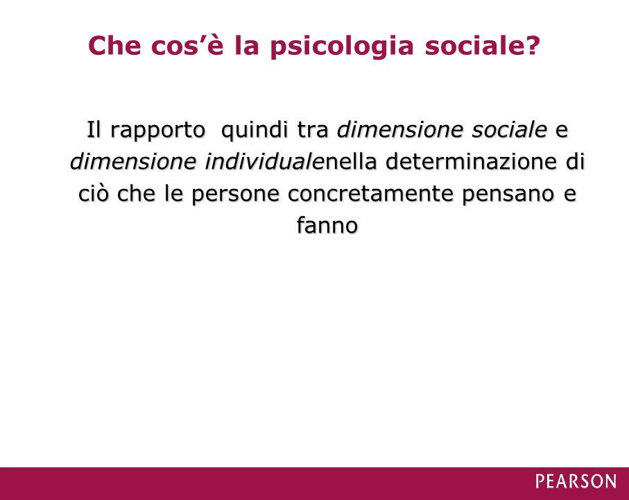 Che cos'è la psicologia sociale? Il rapporto quindi tra dimensione sociale e dimensione individualenella determinazione di ciò che le persone concreta