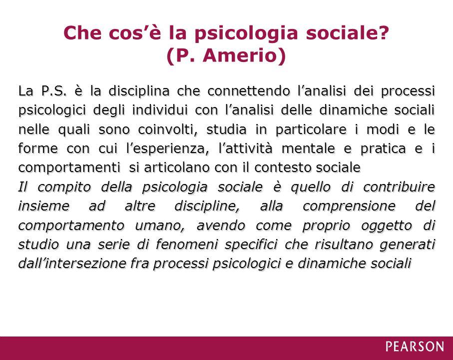 Che cos'è la psicologia sociale? (P. Amerio) La P.S. è la disciplina che connettendo l'analisi dei processi psicologici degli individui con l'analisi