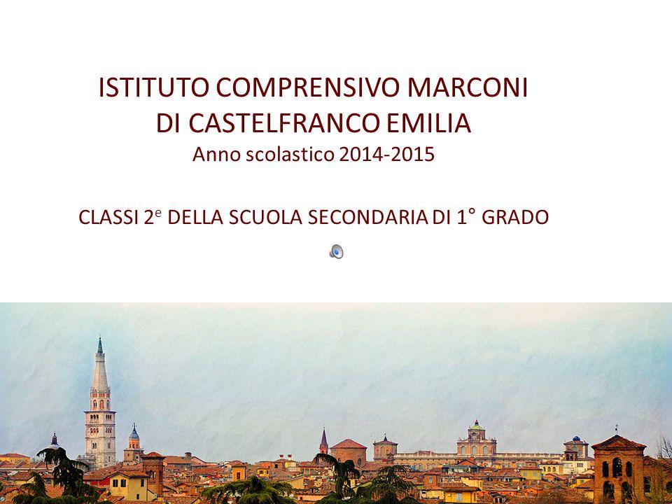 ISTITUTO COMPRENSIVO MARCONI DI CASTELFRANCO EMILIA Anno scolastico 2014-2015 CLASSI 2 e DELLA SCUOLA SECONDARIA DI 1° GRADO