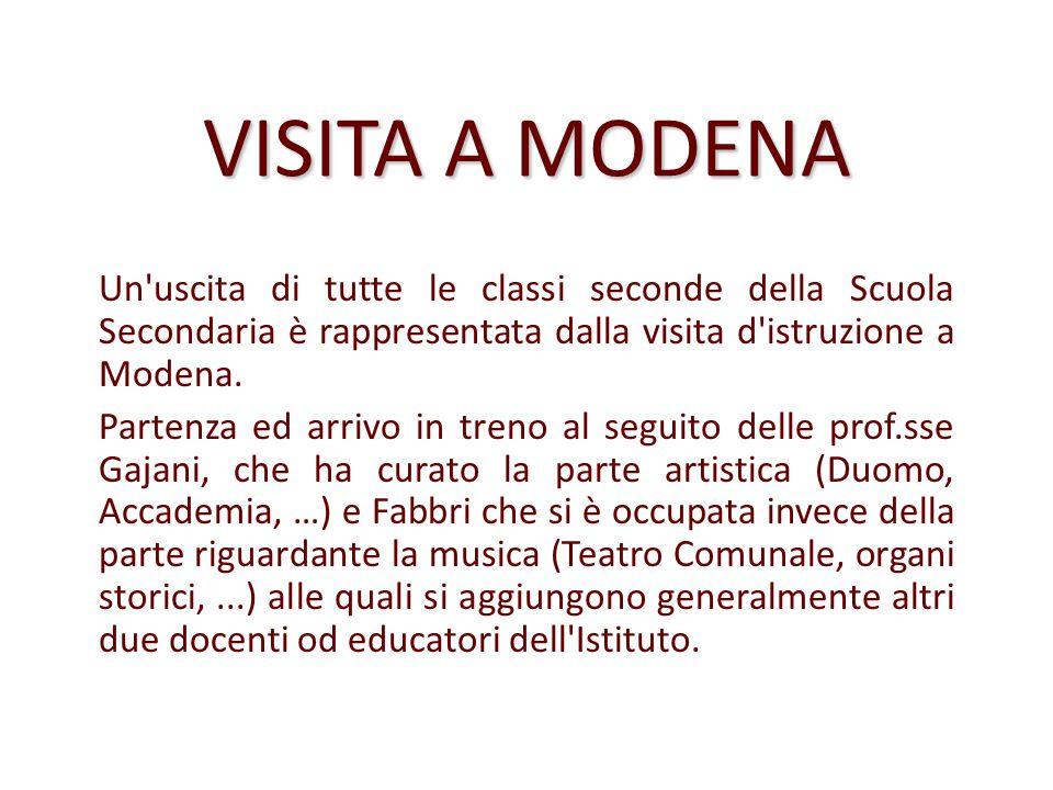 VISITA A MODENA Un'uscita di tutte le classi seconde della Scuola Secondaria è rappresentata dalla visita d'istruzione a Modena. Partenza ed arrivo in