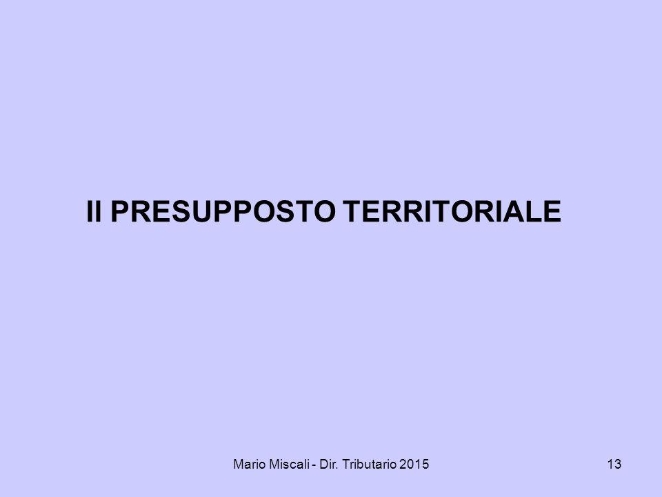 Mario Miscali - Dir. Tributario 201513 Il PRESUPPOSTO TERRITORIALE
