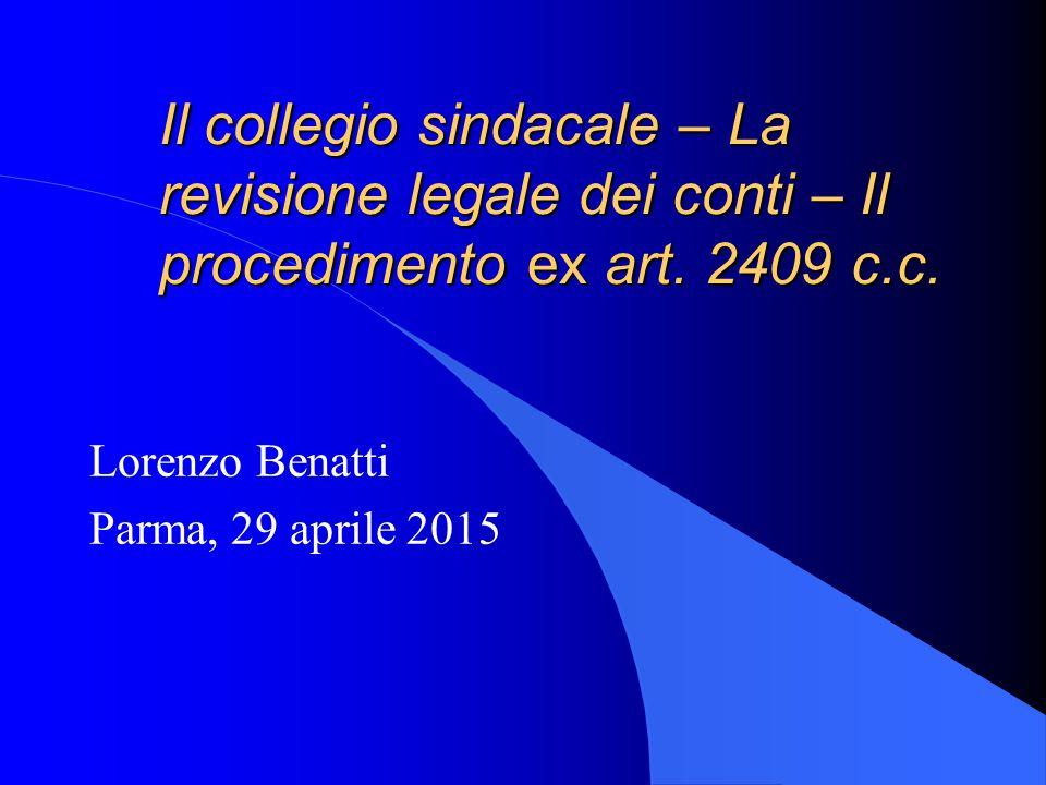 Il collegio sindacale – La revisione legale dei conti – Il procedimento ex art. 2409 c.c. Lorenzo Benatti Parma, 29 aprile 2015
