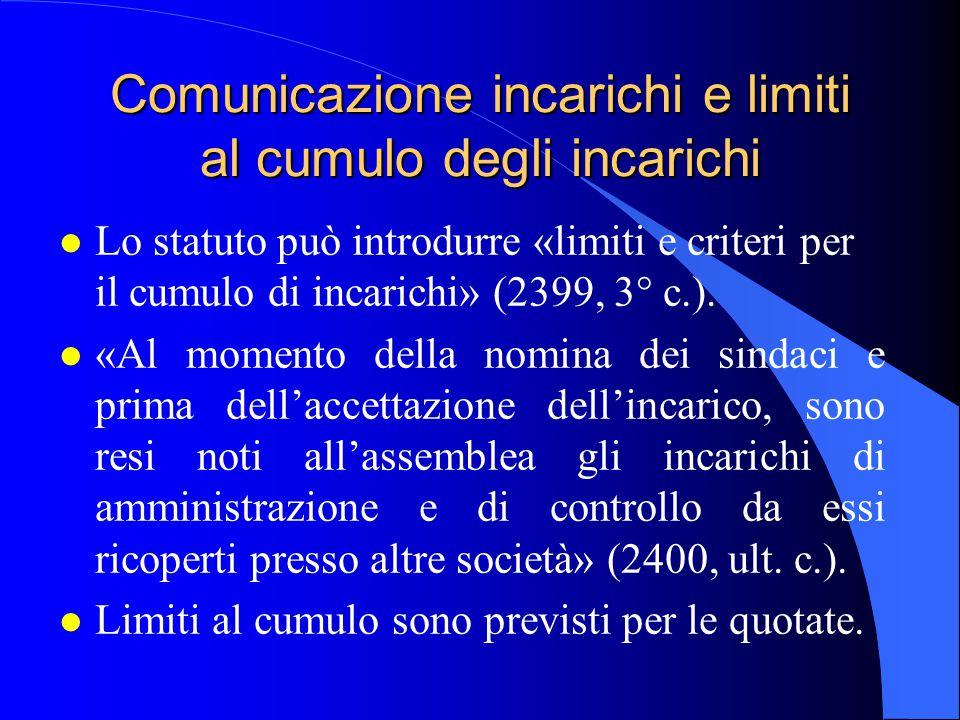 Comunicazione incarichi e limiti al cumulo degli incarichi l Lo statuto può introdurre «limiti e criteri per il cumulo di incarichi» (2399, 3° c.). l